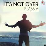 Klass-A - MIXTAPE ITS NOT OVER